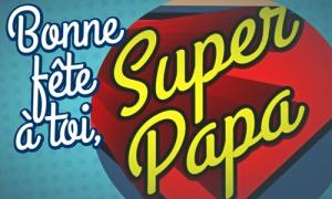 Tu es un Super PAPA
