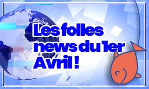 Les folles news du 1er avril !