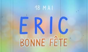 Bonne fête Eric, 18 mai
