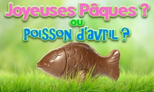 Joyeuses Pâques ou  poisson d'avril ?