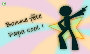 Bonne Fête Papa Cool