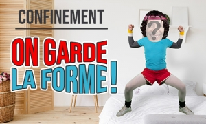 Confinement : On garde la forme !